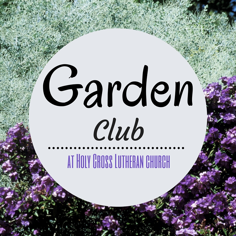 Garden Club Forming Now Holy Cross Lutheran Church